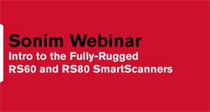 Webinar: Intro to the Fully-Rugged Sonim RS60 and RS80 SmartScanners